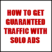 How to Get Guaranteed Traffic To Your Website With Solo Ads